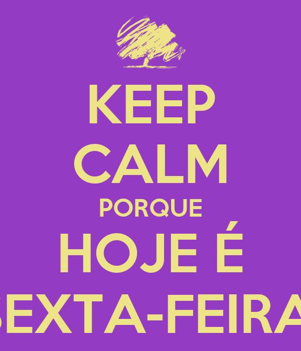 KEEP CALM PORQUE HOJE É SEXTA-FEIRA!