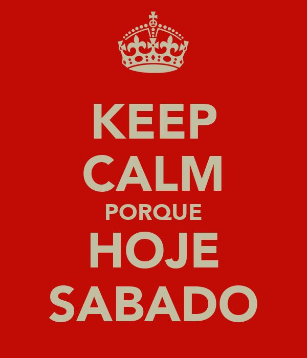 KEEP CALM PORQUE HOJE SABADO