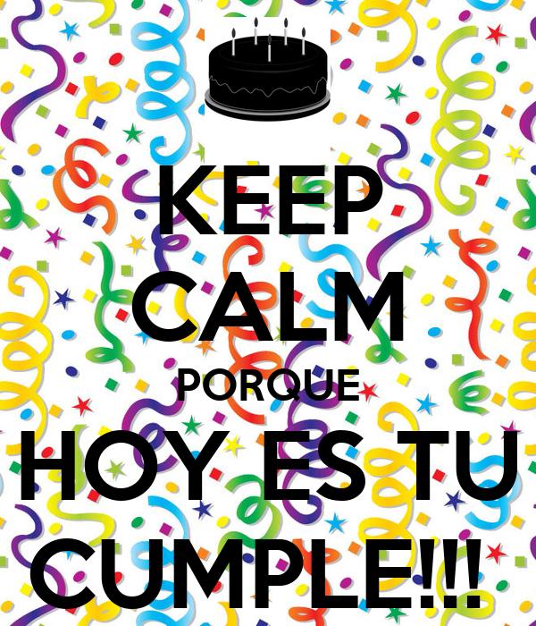 KEEP CALM PORQUE HOY ES TU CUMPLE!!!