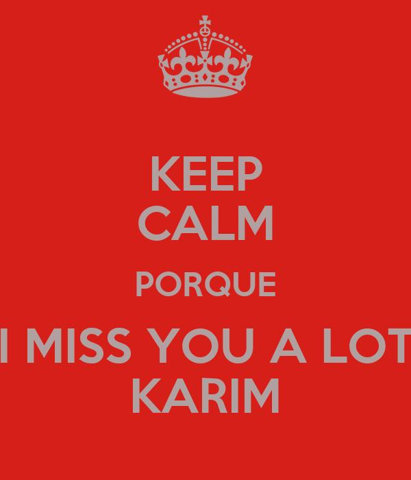 KEEP CALM PORQUE I MISS YOU A LOT KARIM
