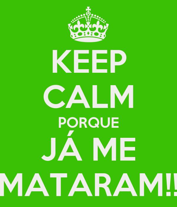 KEEP CALM PORQUE JÁ ME MATARAM!!