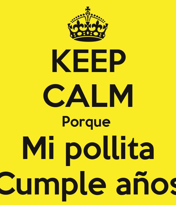 KEEP CALM Porque  Mi pollita Cumple años