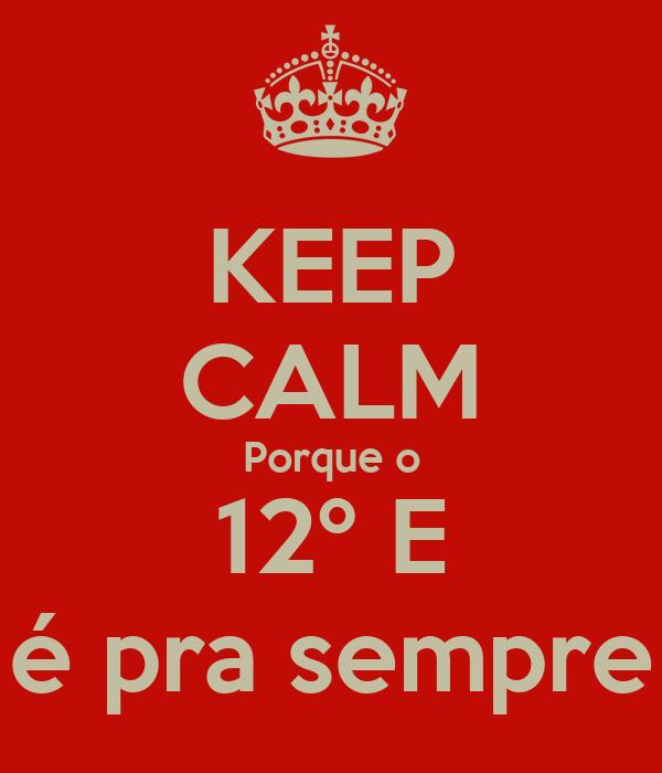 KEEP CALM Porque o 12º E é pra sempre