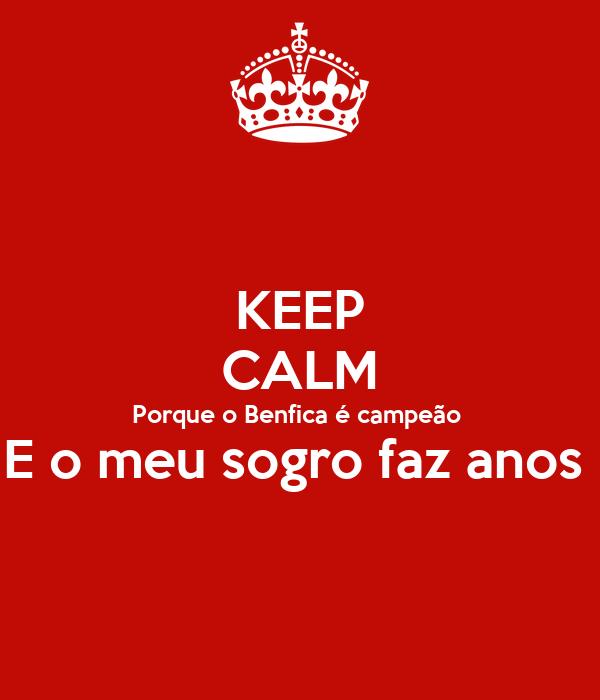 KEEP CALM Porque o Benfica é campeão  E o meu sogro faz anos