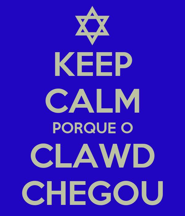 KEEP CALM PORQUE O CLAWD CHEGOU