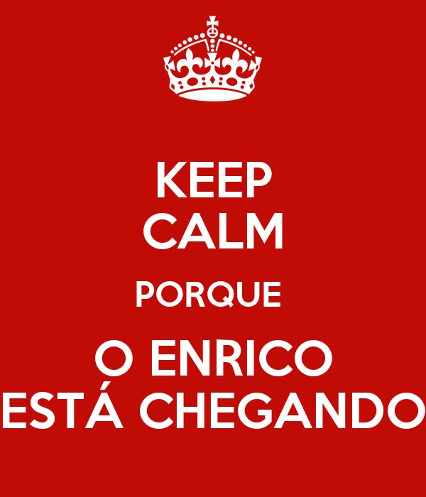 KEEP CALM PORQUE  O ENRICO ESTÁ CHEGANDO