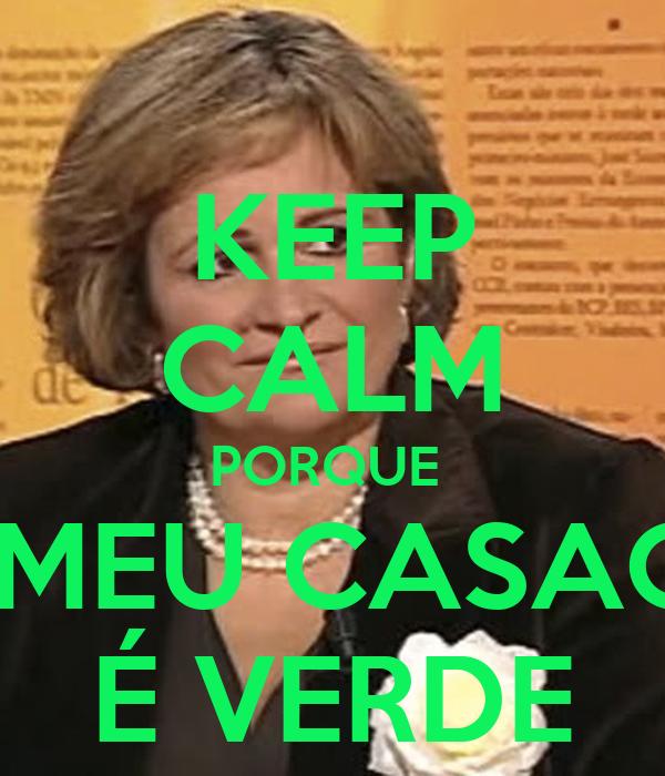 KEEP CALM PORQUE  O MEU CASACO É VERDE