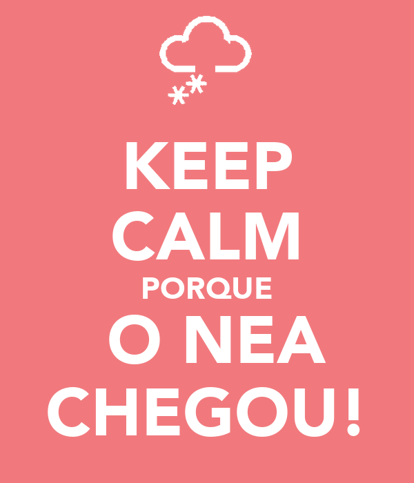KEEP CALM PORQUE  O NEA CHEGOU!