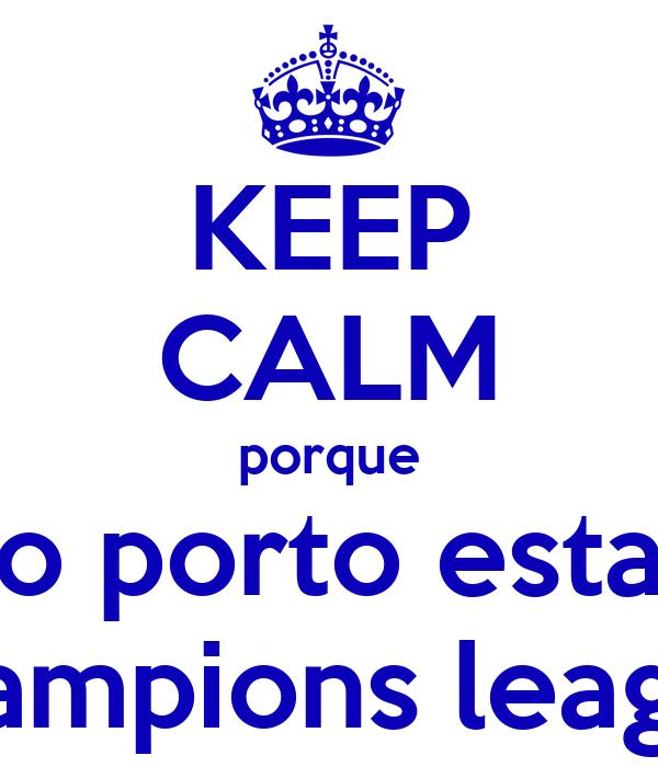 KEEP CALM porque o porto esta champions league