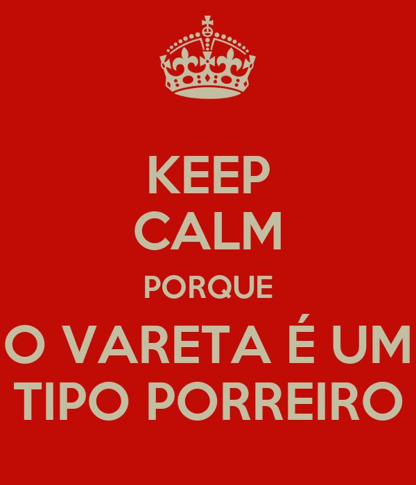 KEEP CALM PORQUE O VARETA É UM TIPO PORREIRO