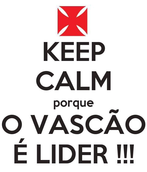 KEEP CALM porque O VASCÃO É LIDER !!!