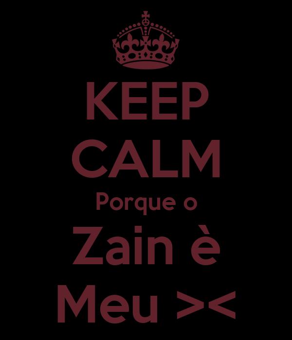 KEEP CALM Porque o Zain è Meu ><