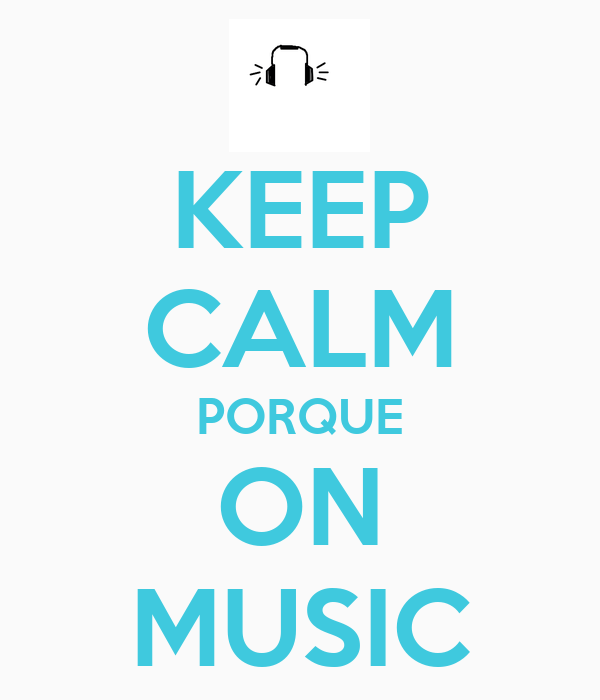 KEEP CALM PORQUE ON MUSIC