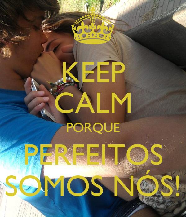 KEEP CALM PORQUE PERFEITOS SOMOS NÓS!