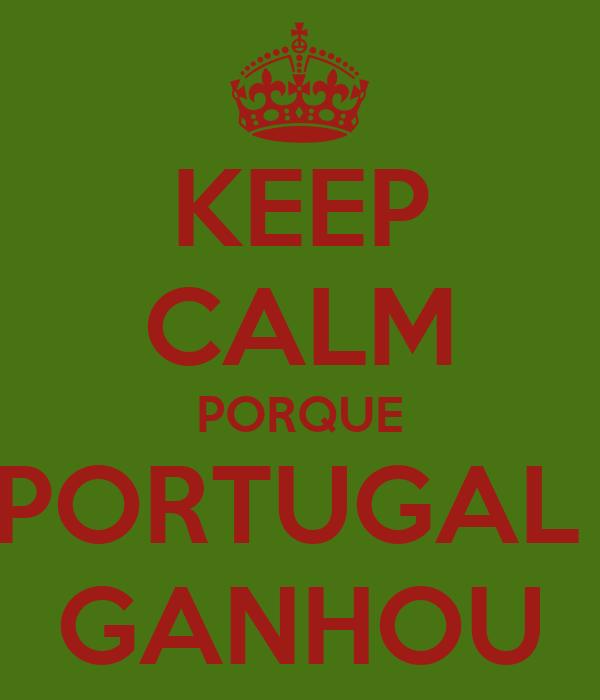 KEEP CALM PORQUE PORTUGAL  GANHOU