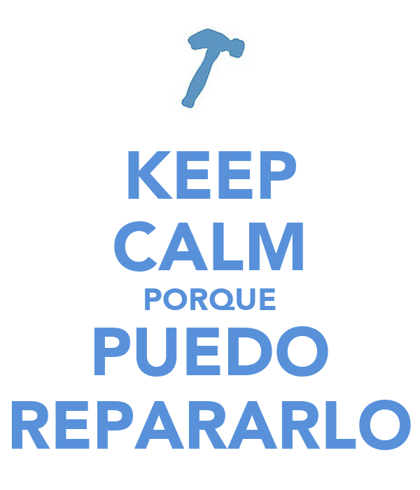 KEEP CALM PORQUE PUEDO REPARARLO