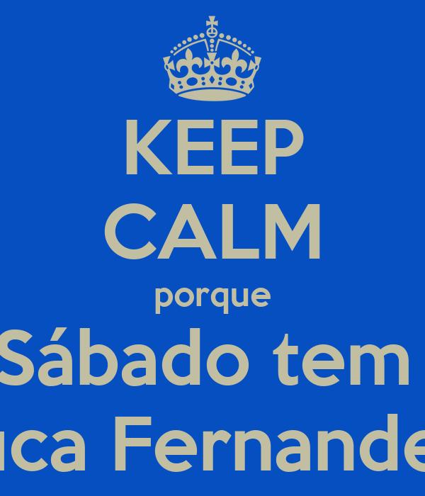 KEEP CALM porque Sábado tem  Tuca Fernandes