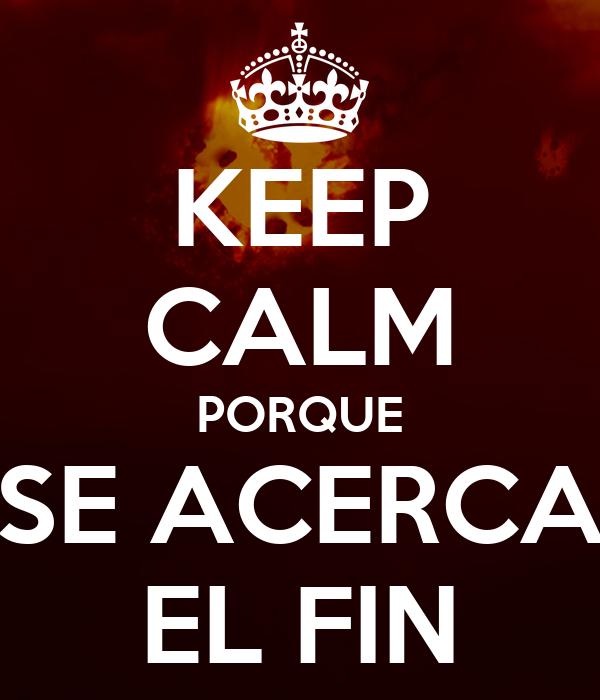 KEEP CALM PORQUE SE ACERCA EL FIN