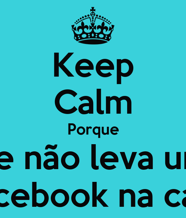 Keep Calm Porque Se não leva um Facebook na cara