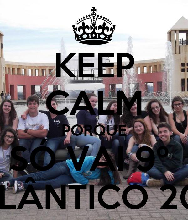 KEEP CALM PORQUE SÓ VAI 9º  ATLÂNTICO 2013
