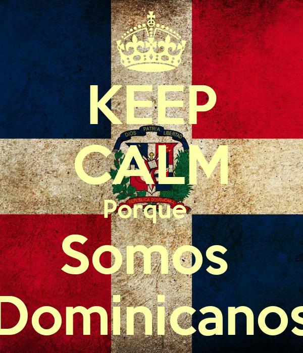 KEEP CALM Porque   Somos  Dominicanos