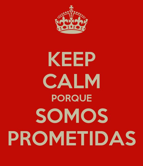 KEEP CALM PORQUE SOMOS PROMETIDAS
