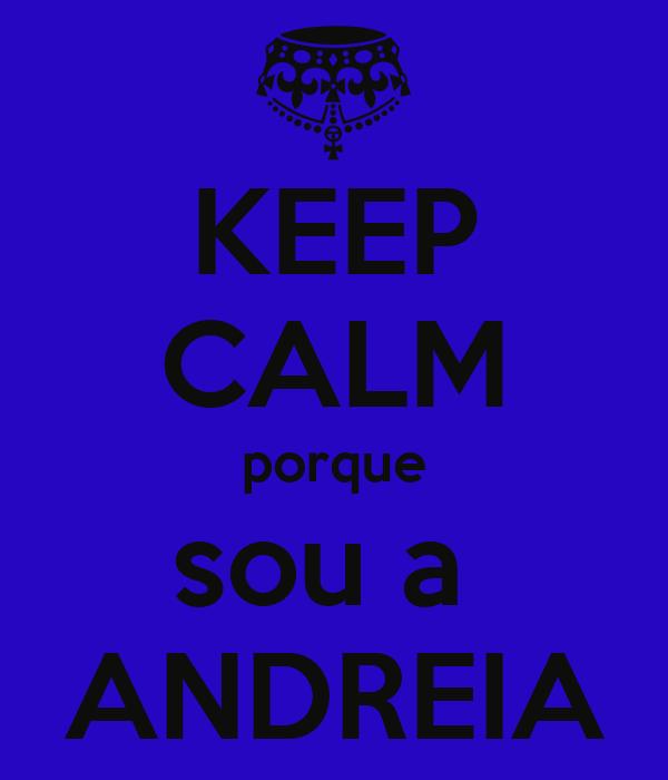 KEEP CALM porque sou a  ANDREIA