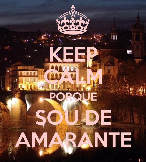 KEEP CALM PORQUE SOU DE AMARANTE