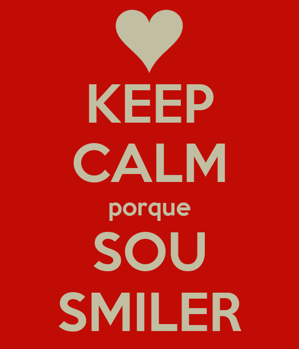 KEEP CALM porque SOU SMILER