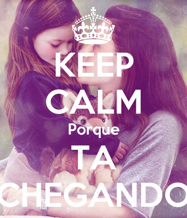 KEEP CALM Porque TA CHEGANDO