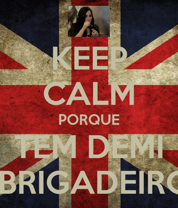 KEEP CALM PORQUE TEM DEMI E BRIGADEIRO!!