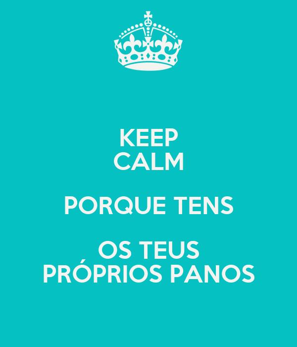 KEEP CALM PORQUE TENS OS TEUS PRÓPRIOS PANOS