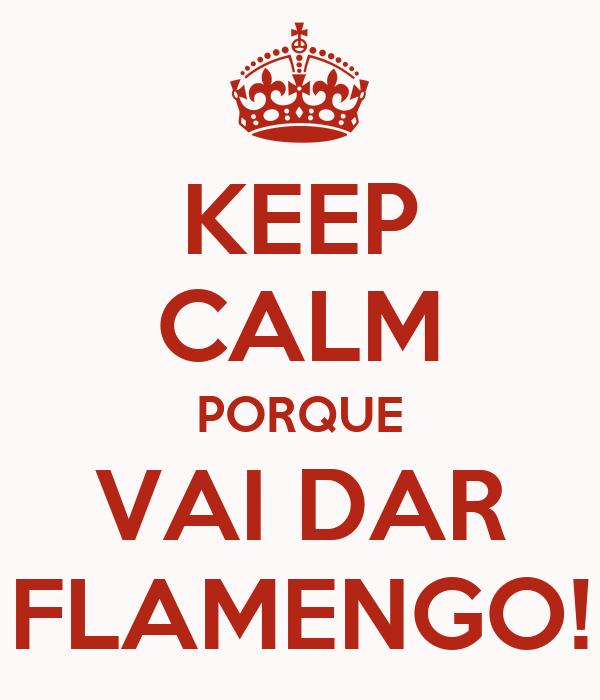 KEEP CALM PORQUE VAI DAR FLAMENGO!