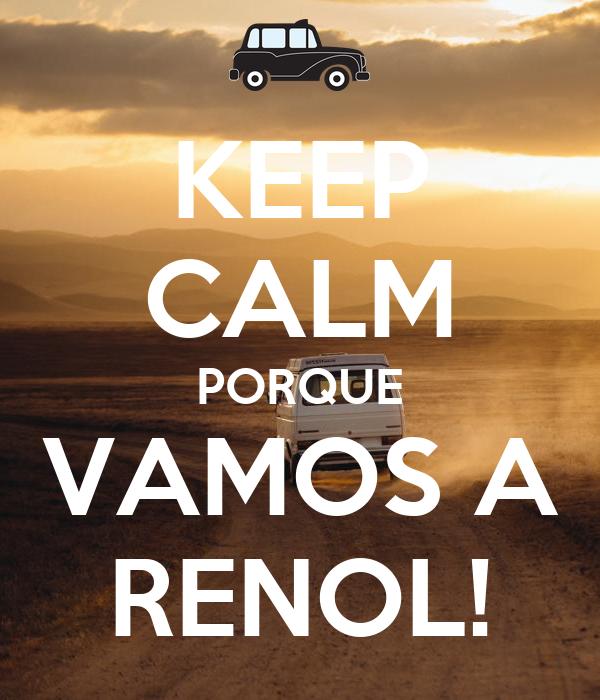 KEEP CALM PORQUE VAMOS A RENOL!