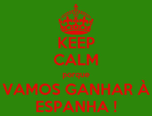 KEEP CALM porque VAMOS GANHAR À ESPANHA !