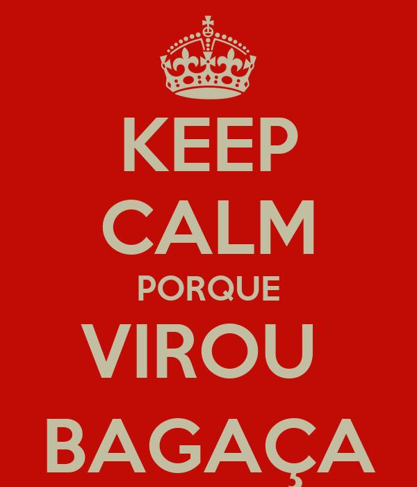 KEEP CALM PORQUE VIROU  BAGAÇA