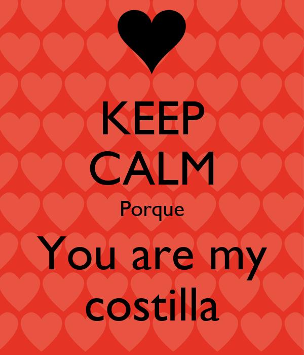 KEEP CALM Porque You are my costilla