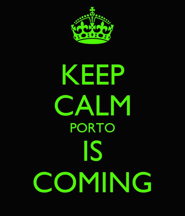 KEEP CALM PORTO IS COMING