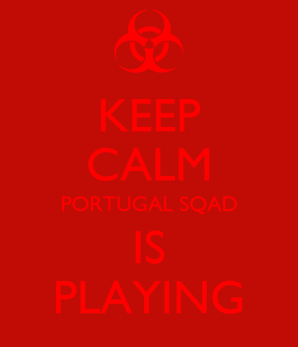KEEP CALM PORTUGAL SQAD IS PLAYING