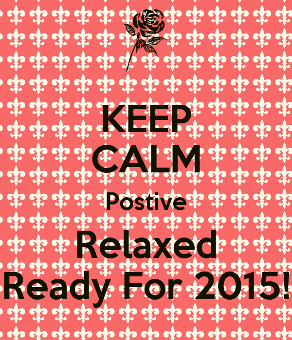 KEEP CALM Postive Relaxed Ready For 2015!