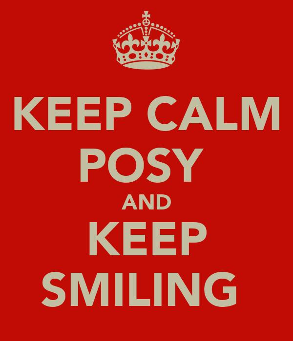 KEEP CALM POSY  AND KEEP SMILING