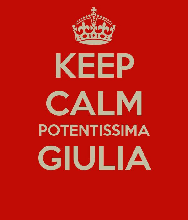 KEEP CALM POTENTISSIMA GIULIA