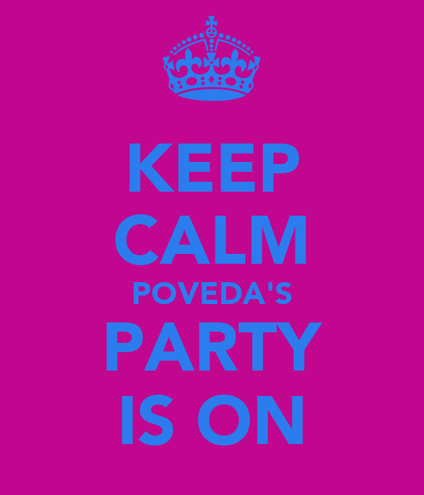 KEEP CALM POVEDA'S PARTY IS ON