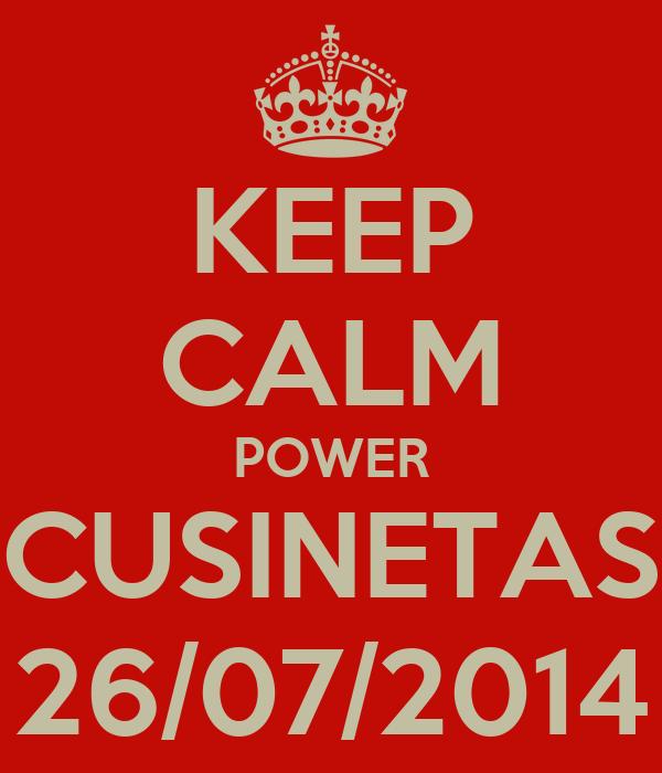 KEEP CALM POWER CUSINETAS 26/07/2014