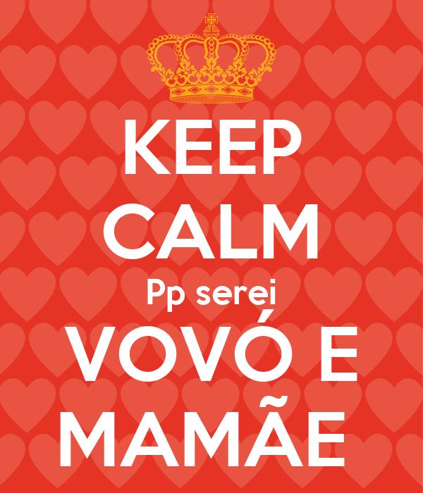 KEEP CALM Pp serei VOVÓ E MAMÃE