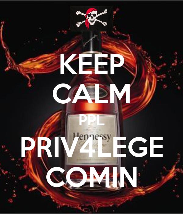 KEEP CALM PPL PRIV4LEGE COMIN
