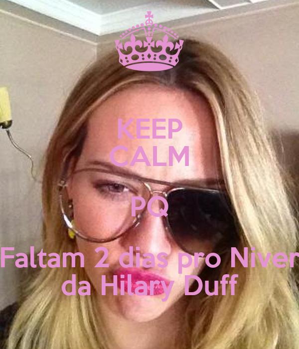 KEEP CALM PQ Faltam 2 dias pro Niver da Hilary Duff
