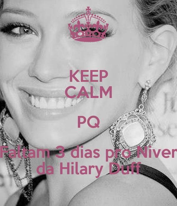 KEEP CALM PQ Faltam 3 dias pro Niver da Hilary Duff