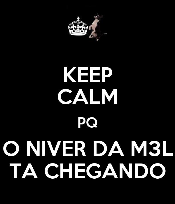 KEEP CALM PQ O NIVER DA M3L TA CHEGANDO