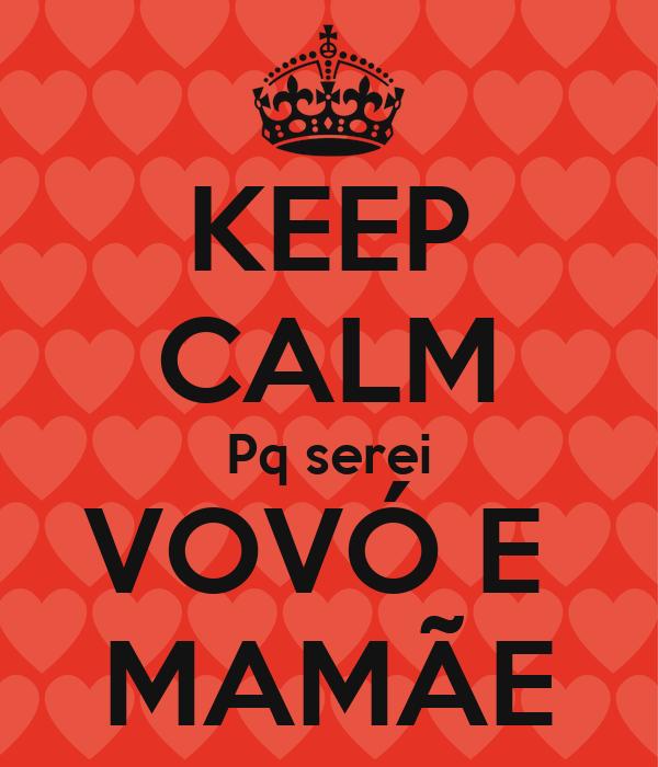 KEEP CALM Pq serei VOVÓ E  MAMÃE